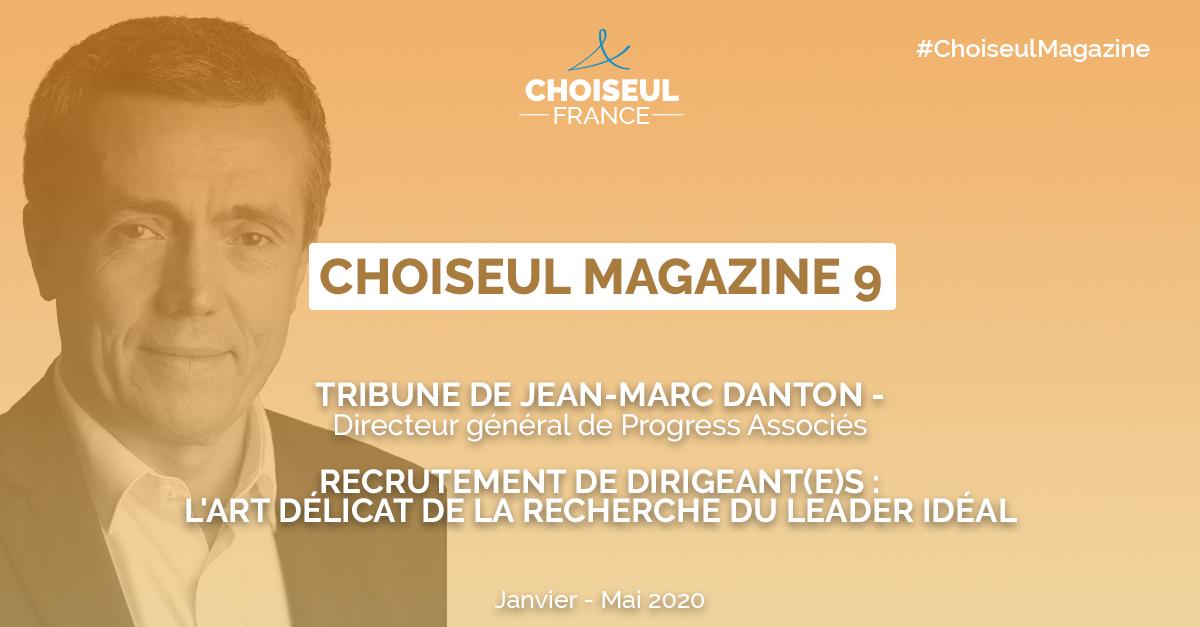 Choiseul Magazine – Recrutement de dirigeant(e)s: l'art délicat de la recherche  du leader idéal. La tribune de Jean-Marc Danton